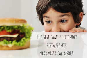 the best family-friendly restaurants near vista cay resort